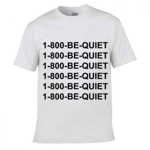 Tshirt 1-800- be quiet [TW]