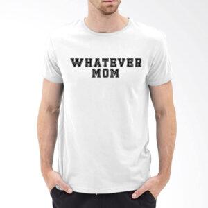 Tshirt Whatever mom [TW]
