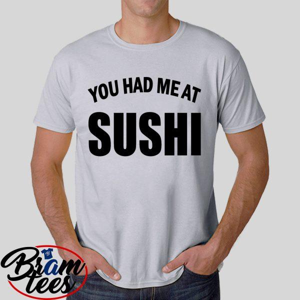 Tshirt You Had Me at Sushi