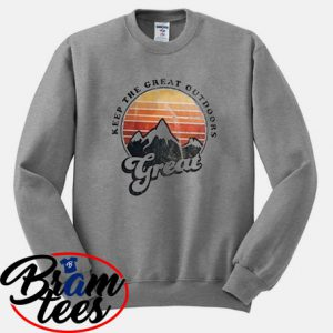 sweatshirt Keep the grat outdoor great sweatshirt