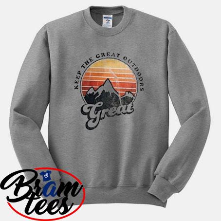 sweatshirt Keep the grat outdoor great sweatshirt