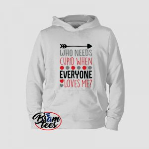 Hoodies Valentine day no need cupid everyone love me