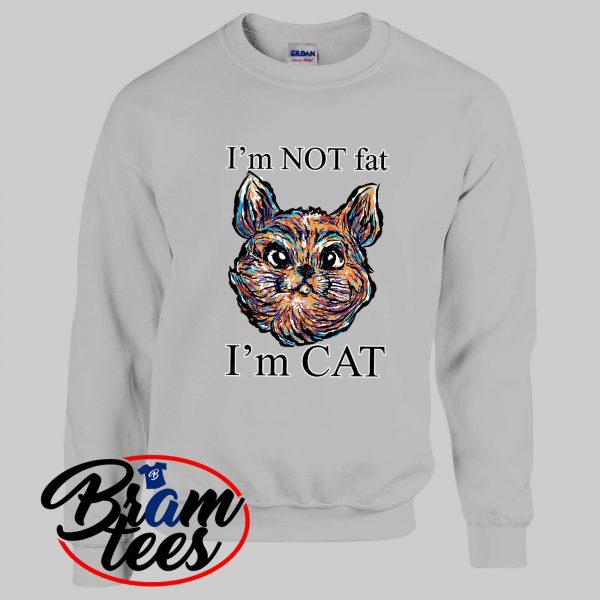 sweatshirt im not a fat cat yet