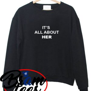 sweatshirt its all about her simple design sweatshirt