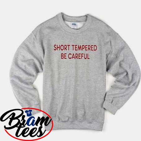sweatshirt short tempered be careful sweatshirt